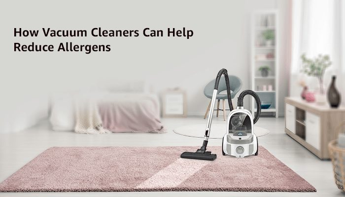 How Vacuum Cleaners Can Help Reduce Allergens?